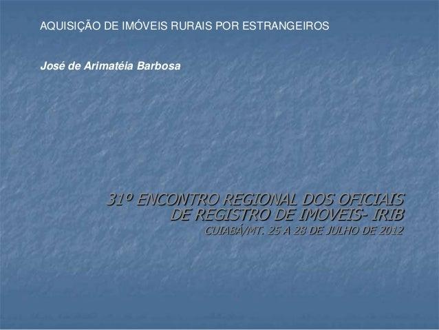 31º ENCONTRO REGIONAL DOS OFICIAIS DE REGISTRO DE IMOVEIS- IRIB CUIABÁ/MT. 25 A 28 DE JULHO DE 2012 AQUISIÇÃO DE IMÓVEIS R...