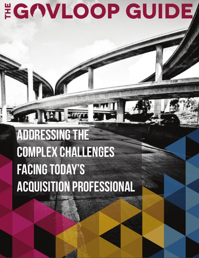 Addressing the Complex Challenges Facing Today's Acquisition Professional Addressing the Complex Challenges Facing Today's...