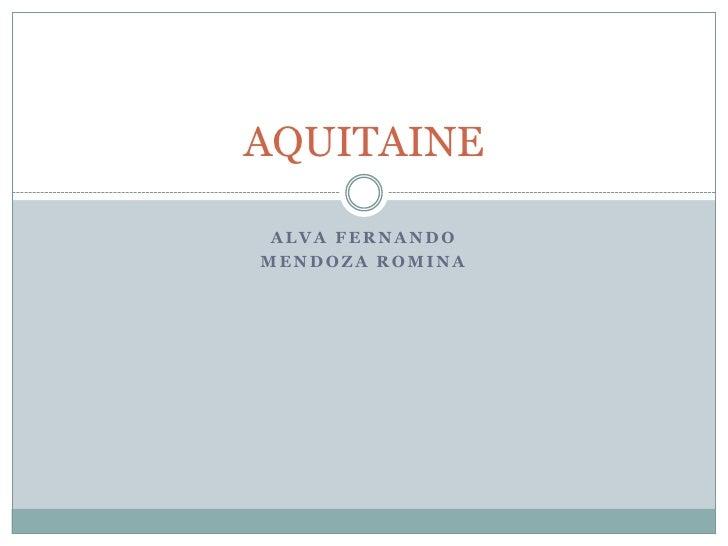 Alva Fernando<br />Mendoza Romina<br />AQUITAINE<br />