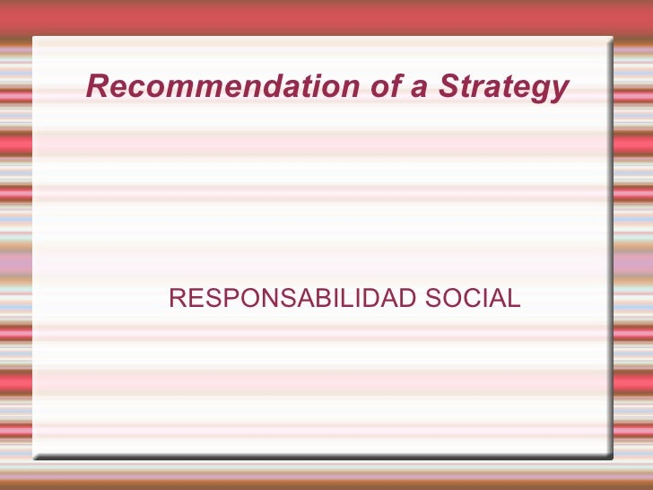 Recommendation of a Strategy         RESPONSABILIDAD SOCIAL