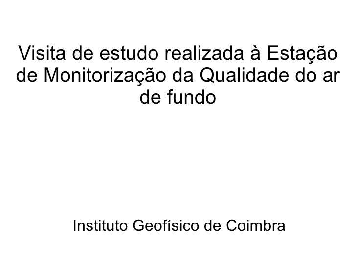 Visita de estudo realizada à Estação de Monitorização da Qualidade do ar de fundo Instituto Geofísico de Coimbra