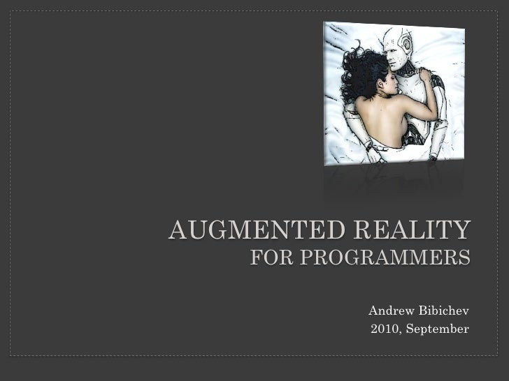 AUGMENTED REALITY     FOR PROGRAMMERS              Andrew Bibichev             2010, September