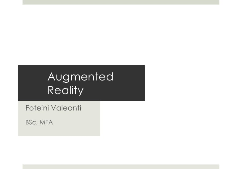 Augmented Reality<br />Foteini Valeonti<br />BSc, MFA<br />