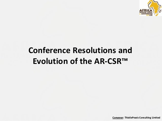 Convener: ThistlePraxis Consulting Limited Conference Resolutions and Evolution of the AR-CSR™