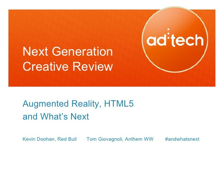 Next GenerationCreative ReviewAugmented Reality, HTML5and What's NextKevin Doohan, Red Bull   Tom Giovagnoli, Anthem WW   ...