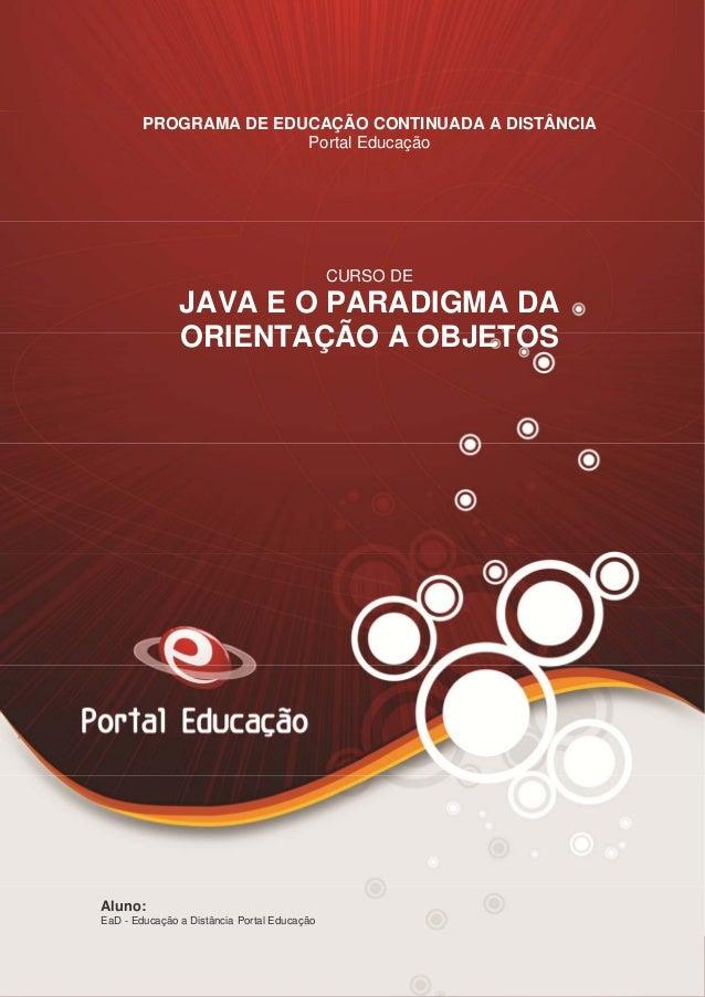 PROGRAMA DE EDUCAÇÃO CONTINUADA A DISTÂNCIA Portal Educação  CURSO DE  JAVA E O PARADIGMA DA ORIENTAÇÃO A OBJETOS  Aluno: ...