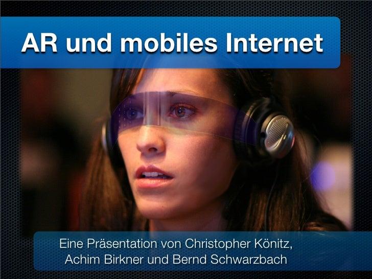 AR und mobiles Internet       Eine Präsentation von Christopher Könitz,    Achim Birkner und Bernd Schwarzbach