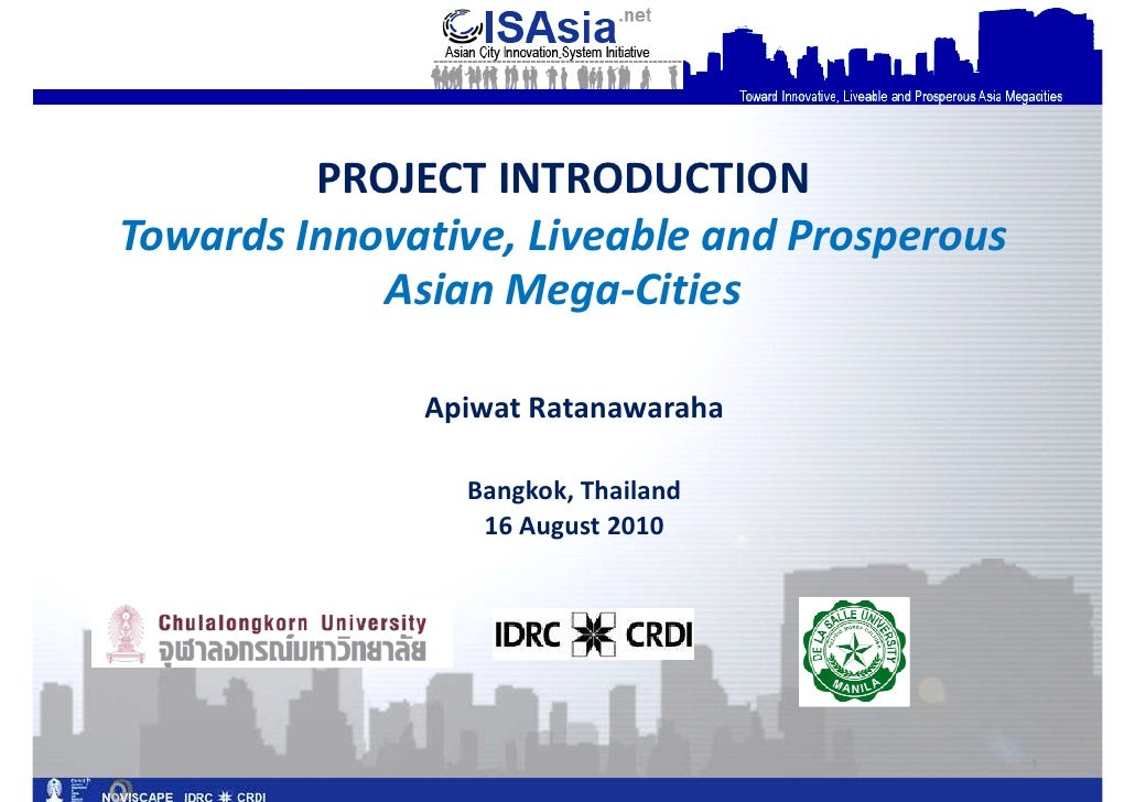PROJECT INTRODUCTION Towards Innovative, Liveable and Prosperous             Asian Mega-Cities                Apiwat Ratan...