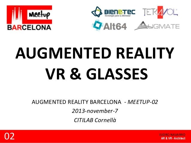 AUGMENTED REALITY VR & GLASSES AUGMENTED REALITY BARCELONA - MEETUP-02 2013-november-7 CITILAB Cornellà  02  ISIDRO NAVARR...