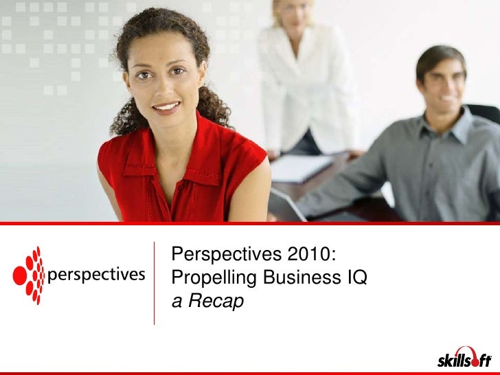 Perspectives 2010:<br />Propelling Business IQ<br />a Recap<br />