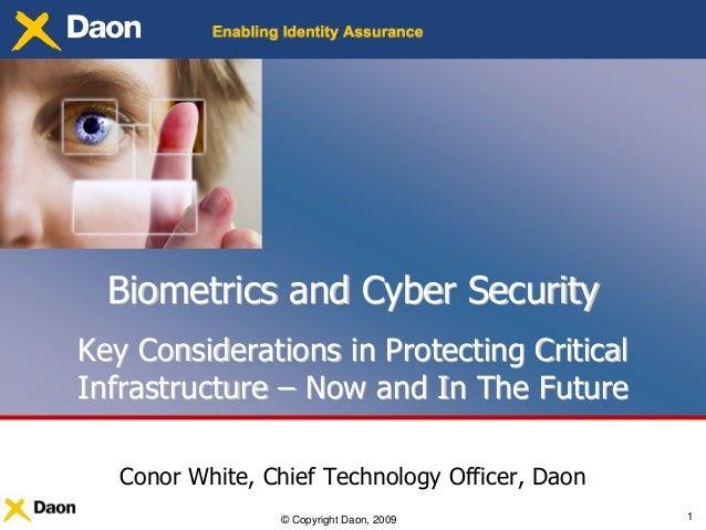 © Copyright Daon, 2009 1Biometrics and Cyber SecurityBiometrics and Cyber SecurityKey Considerations in Protecting Critica...