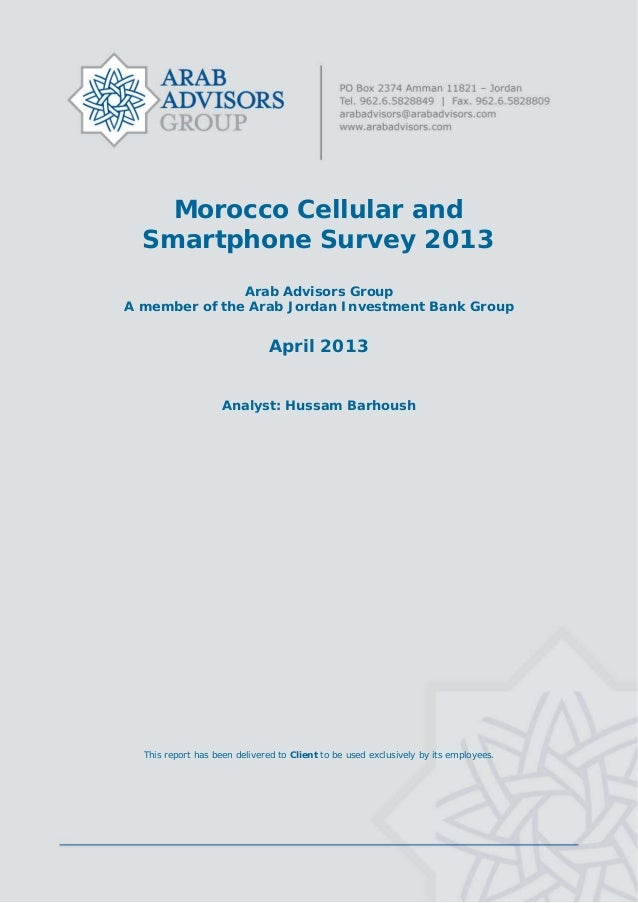 Morocco Cellular and Smartphone Survey 2013 Arab Advisors Group A member of the Arab Jordan Investment Bank Group April 20...