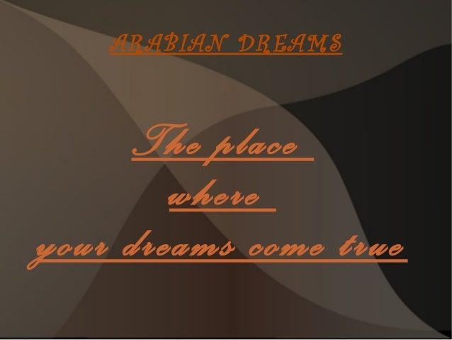 ARABIAN DREAMS     The place        whereyour dreams come true