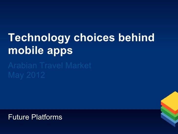 Technology choices behindmobile appsArabian Travel MarketMay 2012Future Platforms
