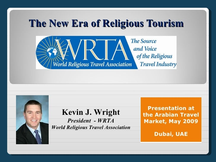The New Era of Religious Tourism                                                Presentation at         Kevin J. Wright   ...