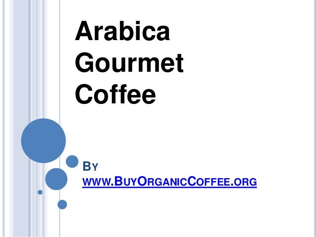 BY WWW.BUYORGANICCOFFEE.ORG Arabica Gourmet Coffee