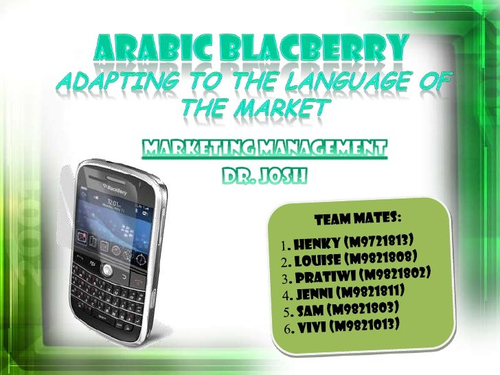 ARABIC BLACBERRYAdapting to the Language of the Market<br />MARKETING MANAGEMENT<br />Dr. Josh<br />Team Mates:<br /><ul><...