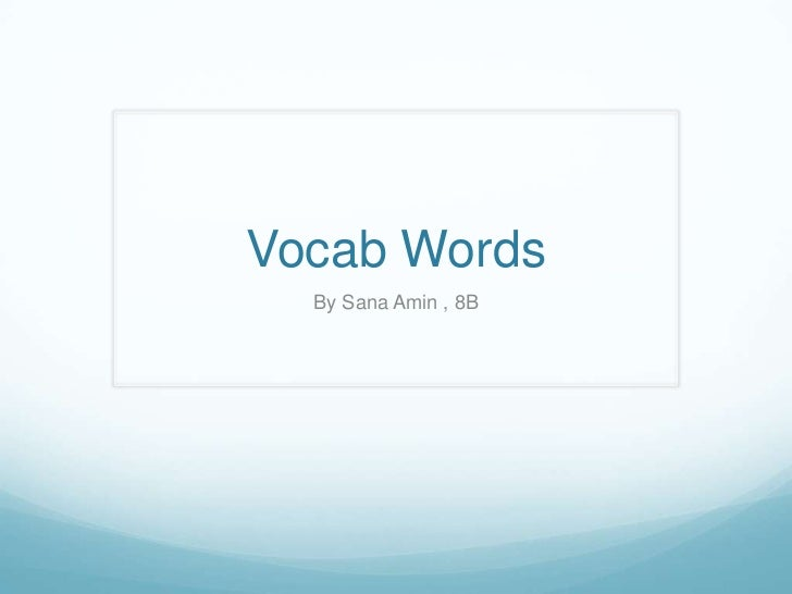 Vocab Words<br />By Sana Amin , 8B<br />