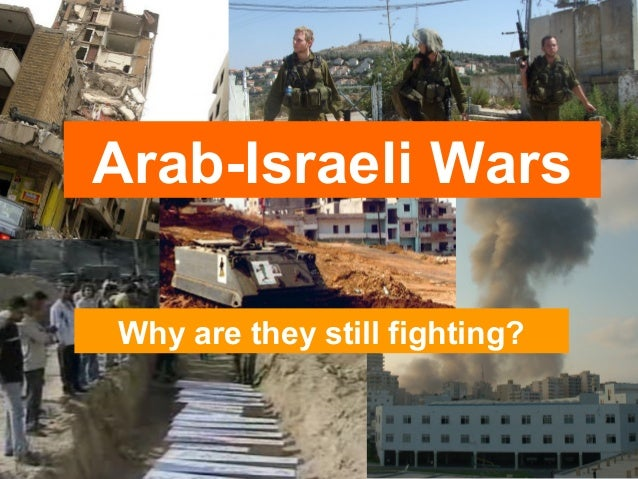 Arab-Israeli Wars Why are they still fighting?