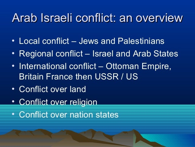 israeli conflict essay Arab-israeli conflict the year1947 marked the adoption of the proposal by the un general assembly - arab-israeli conflict conflict essay introduction that happened in november of that year.