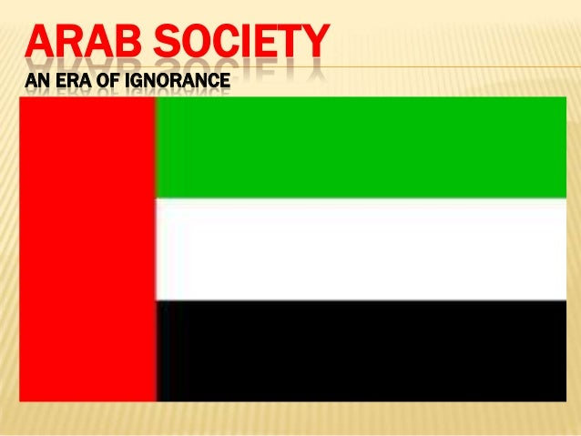 ARAB SOCIETY AN ERA OF IGNORANCE