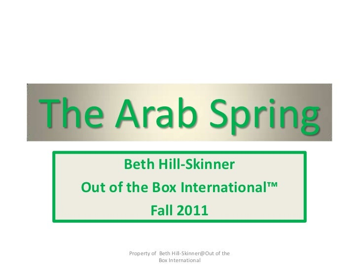 The Arab Spring        Beth Hill-Skinner  Out of the Box International™            Fall 2011         Property of Beth Hill...