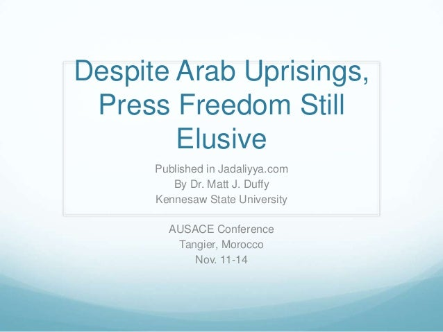 Despite Arab Uprisings, Press Freedom Still Elusive Published in Jadaliyya.com By Dr. Matt J. Duffy Kennesaw State Univers...