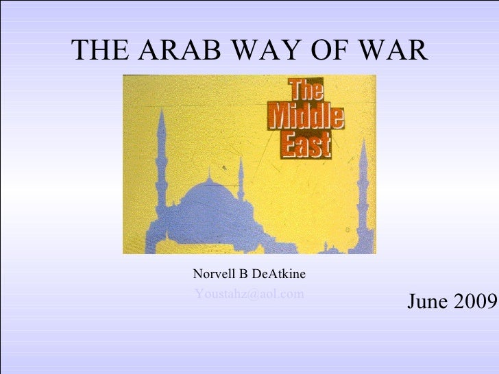THE ARAB WAY OF WAR Norvell B DeAtkine [email_address] June 2009