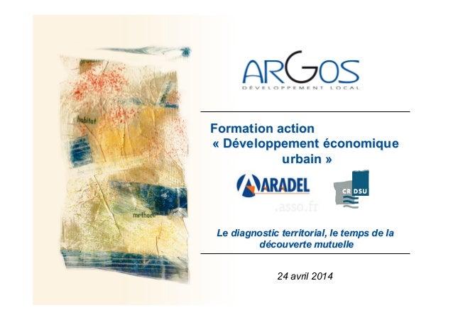 Le diagnostic territorial, le temps de la découverte mutuelle Formation action « Développement économique urbain » 24 avri...