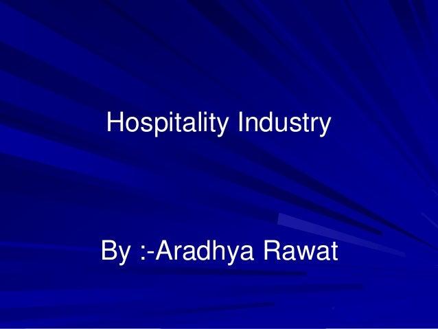 Hospitality Industry  By :-Aradhya Rawat