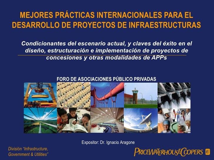 MEJORES PRÁCTICAS INTERNACIONALES PARA EL DESARROLLO DE PROYECTOS DE INFRAESTRUCTURAS Condicionantes del escenario actual,...