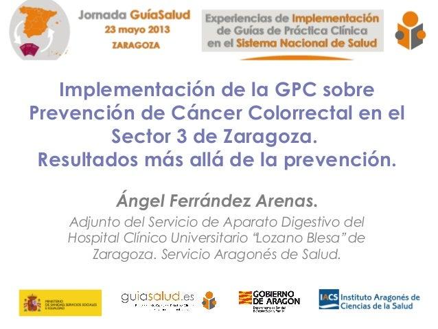 Implementación de la GPC sobre Prevención de Cáncer Colorrectal en el Sector 3 de Zaragoza. Resultados más allá de la prevención