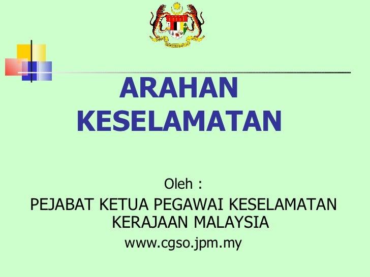 ARAHAN KESELAMATAN <ul><li>Oleh : </li></ul><ul><li>PEJABAT KETUA PEGAWAI KESELAMATAN KERAJAAN MALAYSIA </li></ul><ul><li>...