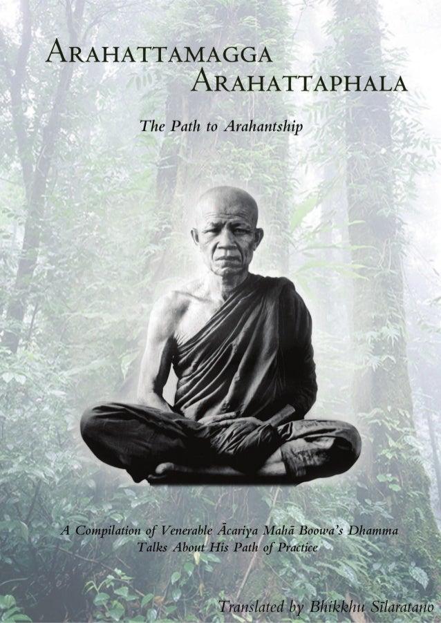 AR  A  ARAHAT  TA P  HA  The Path to Arahantship  LA  A  GG AMA T AT H  A Compilation of Venerable Ãcariya Mahã Boowa's Dh...