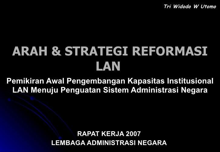 ARAH & STRATEGI REFORMASI LAN  Pemikiran Awal Pengembangan Kapasitas Institusional LAN Menuju Penguatan Sistem Administras...