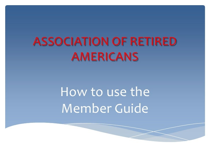 ASSOCIATION OF RETIRED     AMERICANS    How to use the    Member Guide