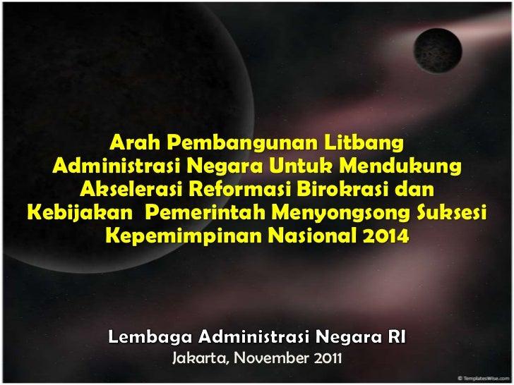 Arah Pembangunan Litbang Administrasi Untuk Mendukung RB dan Suksesi 2014