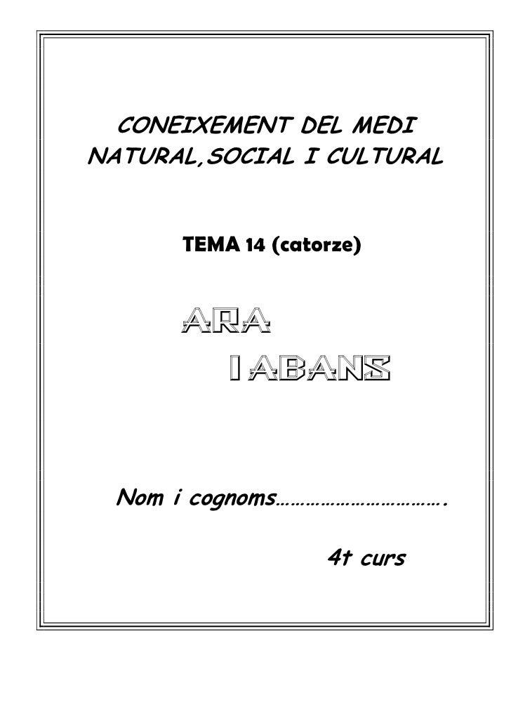 CONEIXEMENT DEL MEDINATURAL,SOCIAL I CULTURAL       TEMA 14 (catorze)      Ara           i abans  Nom i cognoms……………………………...