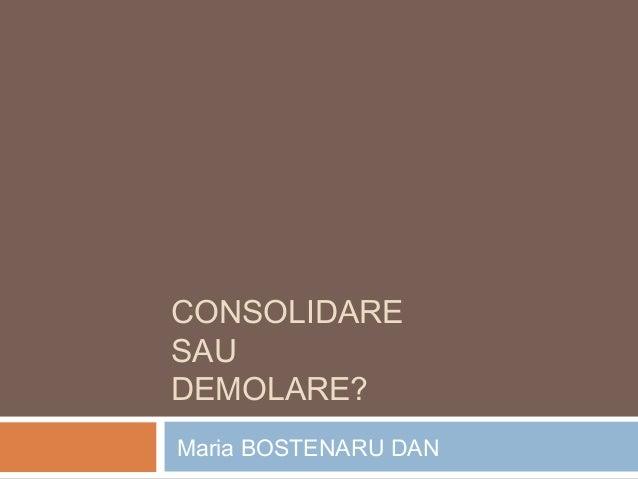 CONSOLIDARE SAU DEMOLARE? Maria BOSTENARU DAN