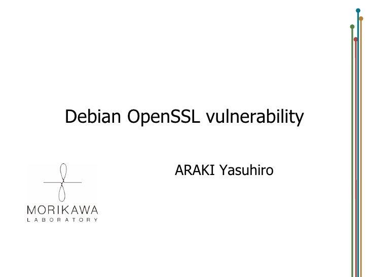 Debian OpenSSLvulnerability<br />ARAKI Yasuhiro<br />