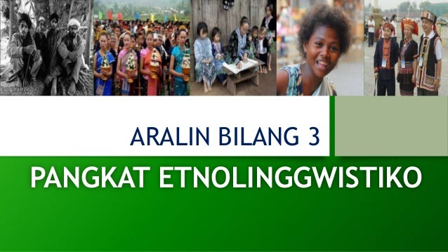ARALIN BILANG 3 PANGKAT ETNOLINGGWISTIKO