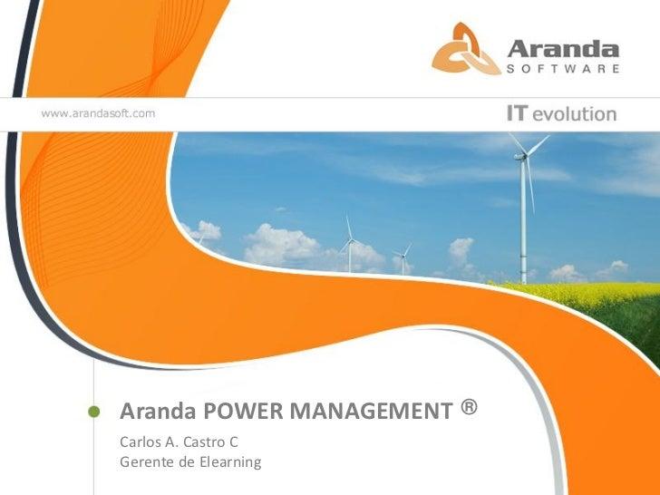 Aranda POWER MANAGEMENT ®Carlos A. Castro CGerente de Elearning