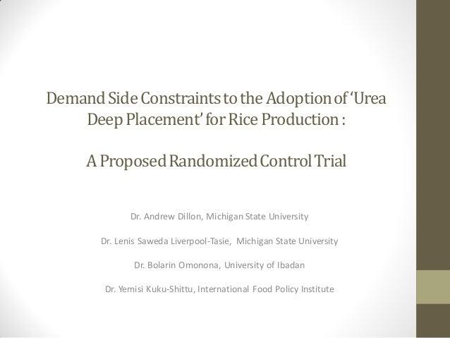 DemandSideConstraintstothe Adoptionof'UreaDeepPlacement'forRice Production:A ProposedRandomizedControlTrialDr. Andrew Dill...