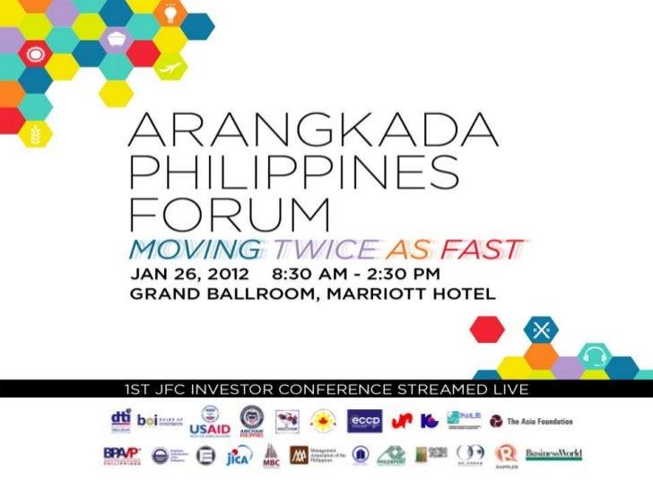 PURPOSE OF FORUM• Observe First Anniversary of Arangkada, launched December  13, 2010• Report on JFC Arangkada activities•...