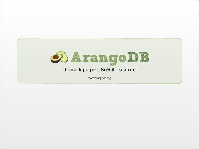 ! the multi-purpose NoSQL Database ! www.arangodb.org  1
