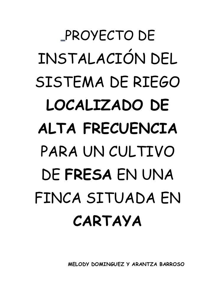 PROYECTO DEINSTALACIÓN DELSISTEMA DE RIEGO LOCALIZADO DEALTA FRECUENCIAPARA UN CULTIVODE FRESA EN UNAFINCA SITUADA EN    C...