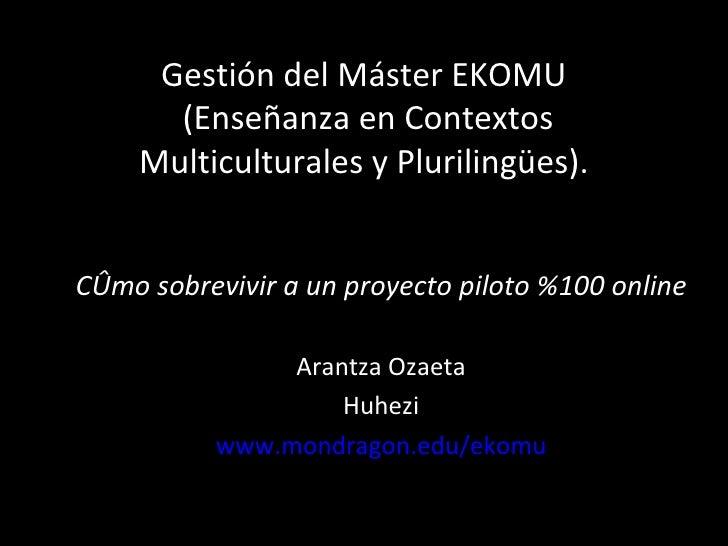 Gestión del Máster EKOMU  (Enseñanza en Contextos Multiculturales y Plurilingües). Cómo sobrevivir a un proyecto piloto %1...