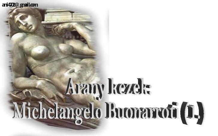 Arany kezek: Michelangelo Buonarroti (1.) [email_address]