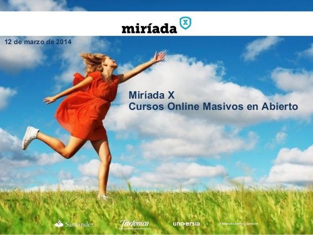 Miríada X Cursos Online Masivos en Abierto 12 de marzo de 2014