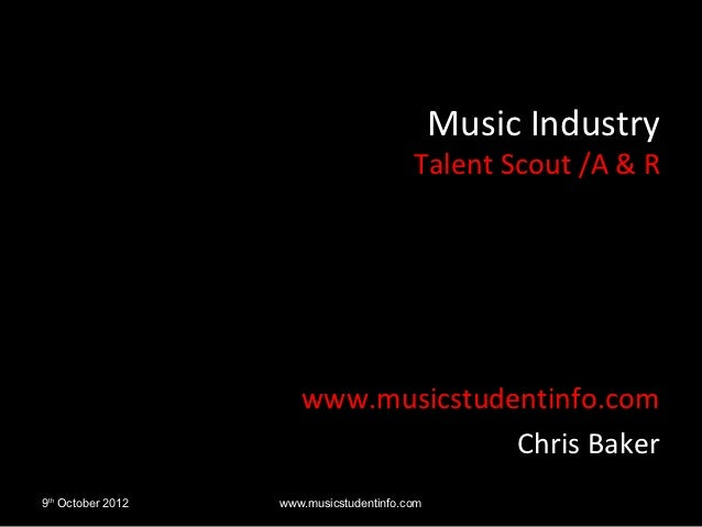 Music Industry                                         Talent Scout /A & R                      www.musicstudentinfo.com  ...